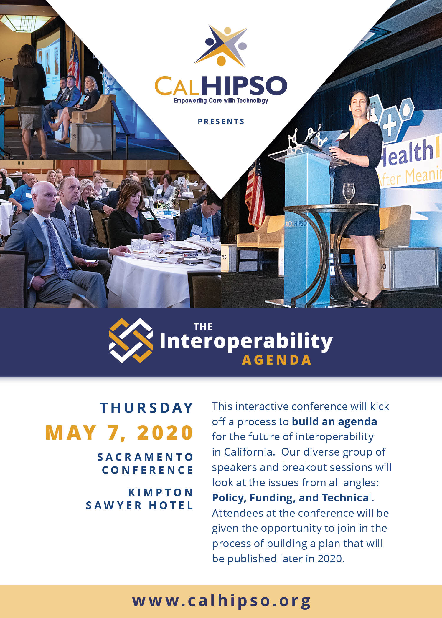 CALHIPSO Presents: The Interoperability Agenda, Thursday May 7 2020. Sacramento Conference, Kimpton Sawyer Hotel. This interactive conference will kick off a process to build an agenda for the future of interoperability in California. Our Diverse group of speakers and breakout sessions will look at the issues from all angles: Policy, Funding, and Technical. Attendees at the conference will be given the opportunity to join in the process of building a plan that will be published later in 2020.